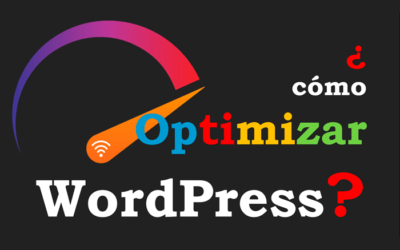 ¿Cómo Optimizar WordPress para que Tu Web Cargue Rápido? 9 Consejos